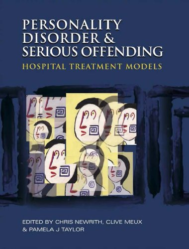 Personality Disorder and Serious Offending: Hospital treatment models (A Hodder Arnold Publication) Pdf