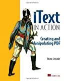 iText in Action: Creating and Manipulating PDF, Bruno Lowagie, 1932394796