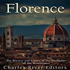 Florence: The History and Legacy of the Birthplace of the Renaissance Hörbuch von  Charles River Editors Gesprochen von: Jim D. Johnston