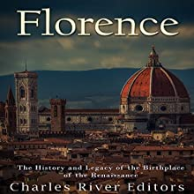 Florence: The History and Legacy of the Birthplace of the Renaissance Audiobook by  Charles River Editors Narrated by Jim D. Johnston