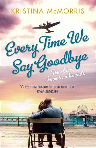 Book cover from Every Time We Say Goodbye by Kristina McMorris