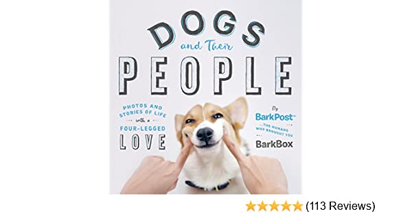 73a763a3 Amazon.com: Dogs and Their People: Photos and Stories of Life with a  Four-Legged Love eBook: BarkBox: Kindle Store