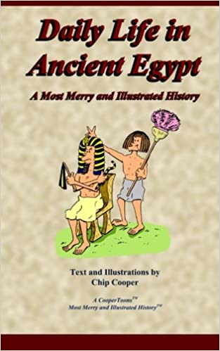 Daily Life in Ancient Egypt - A Most Merry and Illustrated History