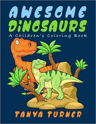 Awesome Dinosaurs A Childrens Coloring Book Tanya Turner 9781544289427 Amazon Books