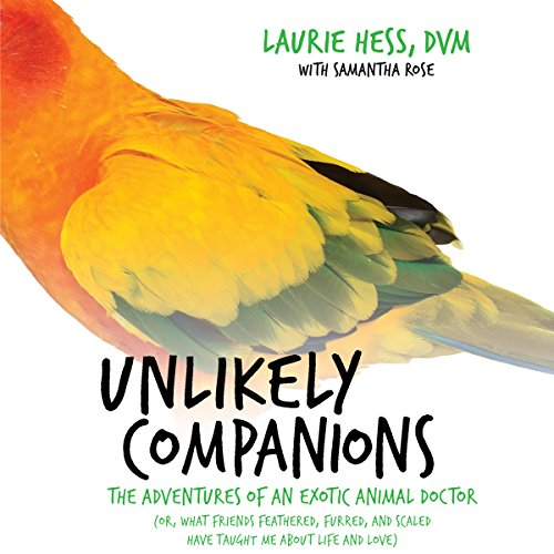 Unlikely Companions: The Adventures of an Exotic Animal Doctor (or, What Friends Feathered, Furred, and Scaled Have Taught Me about Life and Love) by Audible Studios