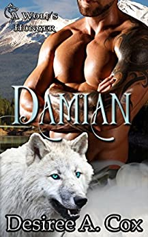 Damian: A Wolf's Hunger Alpha Shifter Romance by [Cox, Desiree A., Michaels, A.K.]