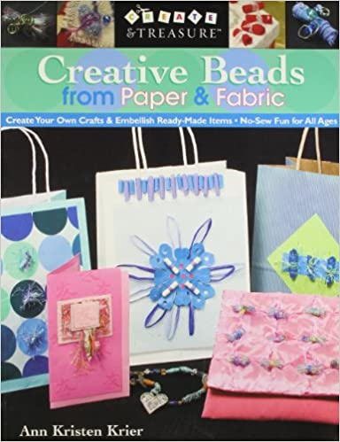 Creative Beads From Paper And Fabric Create Your Own Crafts And
