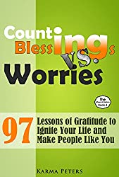 Counting Blessings vs. Worries: 97 Lessons of Gratitude to Ignite Your Life and Make People Like You (The Wheel of Wisdom Book 4)