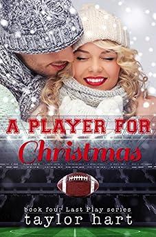 A Player for Christmas: Book 4 The Last Play Romance Series (A Companion to Bachelor Billionaire Romances) (The Last Play Series) by [Hart, Taylor]