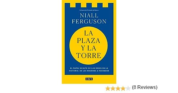 La plaza y la torre: Redes y poder: de los masones a Facebook ...
