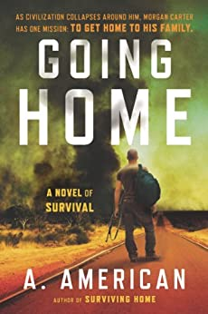 Going Home: A Novel (The Survivalist Series Book 1) by [American, A.]