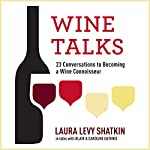 Wine Talks: 23 Conversations to Becoming a Wine Connoisseur | Laura Levy Shatkin