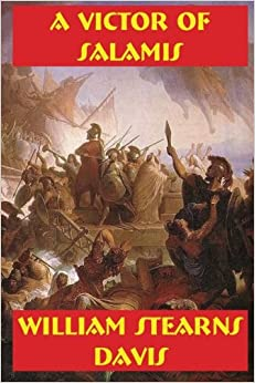 A VICTOR of SALAMIS: A Tale of the Days of Xerxes, Leonidas & Themistocles
