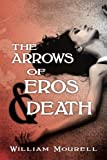 The Arrows of Eros and Death, William Mourell, 1492764809