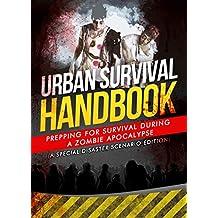 Zombie Apocalypse Survival Guide: Prepping For Survival During A Zombie Apocalypse (A Special Disaster Scenario Edition)