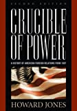 Crucible of Power: A History of American Foreign Relations from 1897, Howard Jones, 0742558266