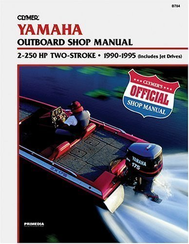 Yamaha 2-250hp 2-Stroke Outboards, (Includes Jet Drives) 1990-1995: Outboard Shop Manual Reprint Edition by Clymer Publications published by Clymer Publications (1995)