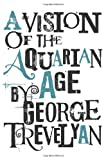 A Vision of the Aquarian Age, George Trevelyan, 1908733357