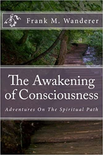 Book The Awakening of Consciousness: Adventures On The Spiritual Path by Frank M. Wanderer (2014-01-14)