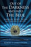 img - for Out of the Darkness and into the Blue: Surprising Secrets, Tactics, and Training Concepts: A Memoir from one of Kalamazoo's Top Cops book / textbook / text book