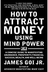 How to Attract Money Using Mind Power: A Concise Guide to Manifesting Abundance, Prosperity, Financial Success, Wealth, and Well-Being Paperback