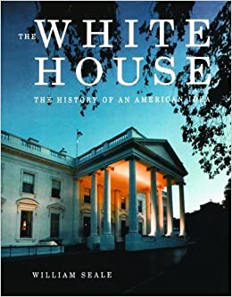 Book The White House: The History of an American Idea by William Seale (2001-01-01)