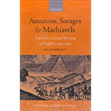 Amazons, Savages, & Machiavels: Travel and Colonial Writing in English, 1550-1630: An Anthology