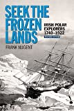 Seek the Frozen Lands: Irish Polar Explorers 1740-1922