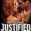 Justified, Full Series: A Second Chance Romance Serial Audiobook by Ali Parker Narrated by Hannah Pralle