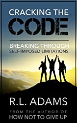 Cracking the Code - Breaking Through your Self-Imposed Limitations (Inspirational Books Series Book 10) (English Edition)