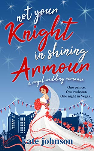 Not Your Knight in Shining Armour: a Royal Wedding romance (Royal Weddings Book ()
