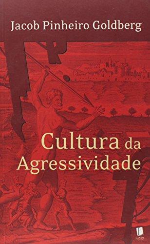 Cultura da Agressividade (Em Portuguese do Brasil) - Jacob Pinheiro Goldberg