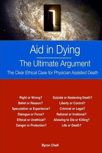 Aid in Dying   The Ultimate Argument: The Clear Ethical Case for Physician Assisted Death pdf