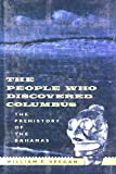 The People Who Discovered Columbus : The Prehistory of the Bahamas, Keegan, William F., 081301137X