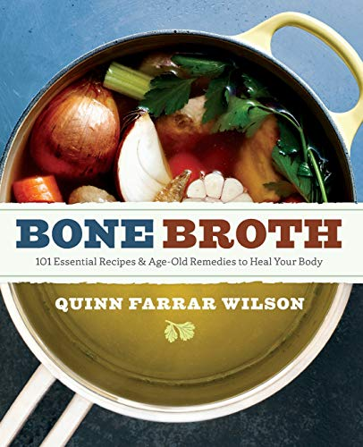 Bone Broth: 101 Essential Recipes & Age-Old Remedies to Heal Your Body (Best Way To Age Beef)
