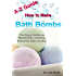 A-Z Guide How to Make Bath Bombs: The Easy Guide on Masterfully creating beautiful bath bombs