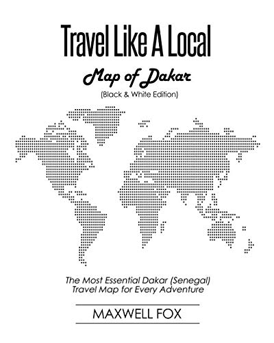 Travel Like a Local - Map of Dakar (Black and White Edition): The Most Essential Dakar (Senegal) Travel Map for Every Adventure