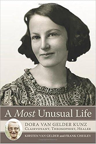 A Most Unusual Life: Dora Van Gelder Kunz: Clairvoyant, Theosophist, Healer