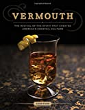 Vermouth - The Revival of the Spirit That Created America's Cocktail Culture