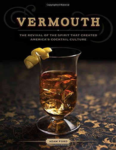 Vermouth: The Revival of the Spirit that Created America