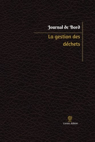 La gestion des déchets Journal de bord: Registre, 100  pages, 15,24 x 22,86 cm (Journal/Carnet de bord) (French Edition)
