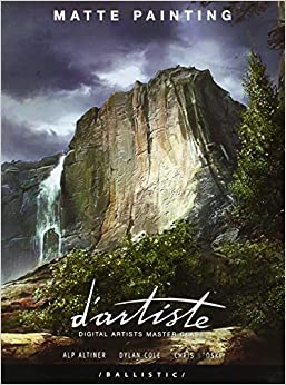 d'artiste Matte Painting: Digital Artists Master Class