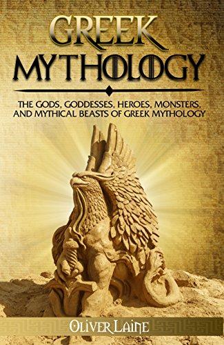 Greek Mythology: The Gods, Goddesses, Heroes, Monsters, and Mythical Beasts  of Greek Mythology (Norse Mythology, Greek Mythology, Egyptian Mythology,