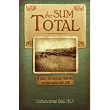 The Sum Total: A Search for Levi Clay (1843-1917) and Jesse James (1847-1882)