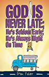 God Is Never Late; He's Seldom Early; He's Always Right on Time, Stan Toler, 0834121050