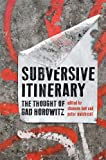Subversive Itinerary : The Thought of Gad Horowitz, Bell, Shannon and Kulchyski, Peter, 1442645326