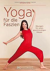 Faszientraining: Faszien-Yoga - Neuartige Dehnübungen für einen geschmeidigen Körper. Mit einem extra Teil Yin Yoga für mehr Gesundheit und ... von Faszienforscher Dr. Robert Schleip