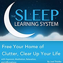 Free Your Home of Clutter, Clear up Your Life with Hypnosis, Meditation, Relaxation, and Affirmations: The Sleep Learning System Audiobook by Joel Thielke Narrated by Joel Thielke