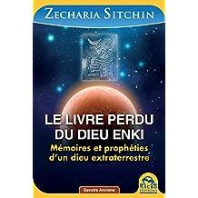 Le livre perdu du dieu Enki: Mémoires et prophéties d'un dieu extraterrestre (Savoirs Anciens) (French Edition)