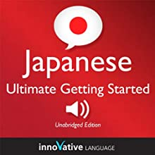 Learn Japanese - Ultimate Getting Started with Japanese Box Set, Lessons 1-55: Absolute Beginner Japanese #7 Audiobook by  Innovative Language Learning Narrated by  JapanesePod101.com